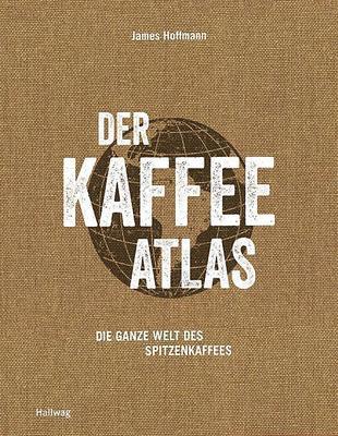 Buch - Der Kaffeeatlas - Die ganze Welt des Spitzenkaffees von James Hoffmann